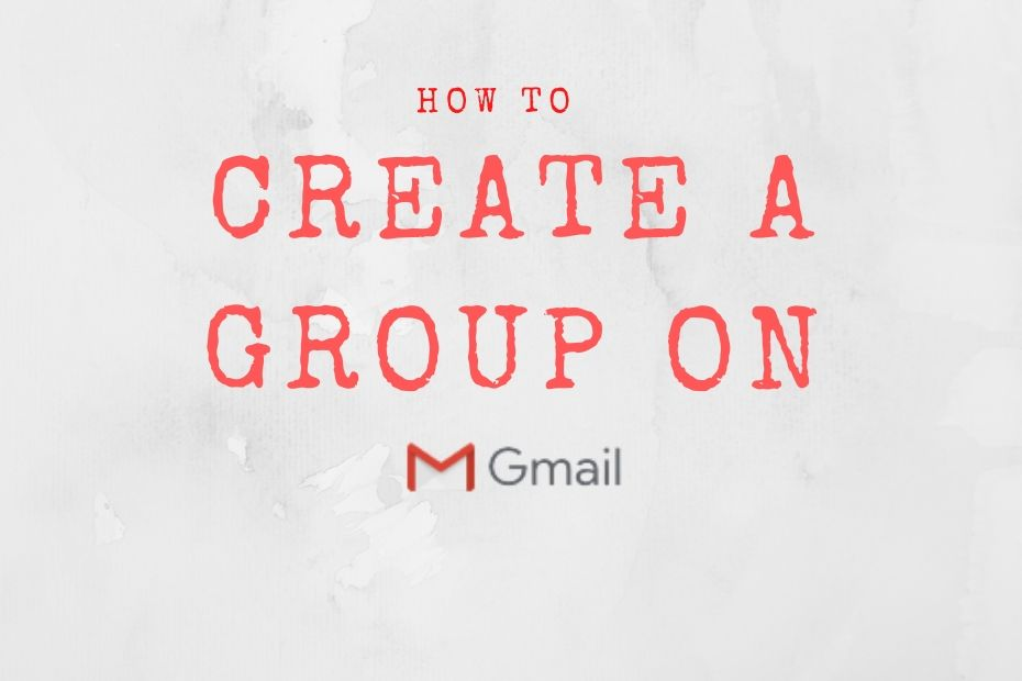 CREATE A GROUP ON GMAIL
