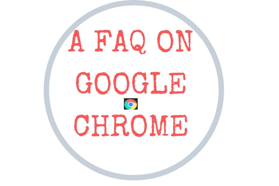 FREQUENTLY ASKED QUESTIONS ON GOOGLE CHROME