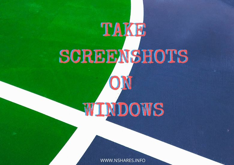 TAKE SCREENSHOTS ON WINDOWS