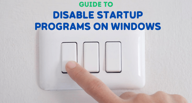 Guide To Disable Startup Programs On Windows
