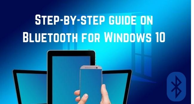 Step-by-step guide on Bluetooth for Windows 10