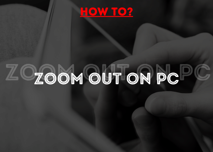 Zoom Out On Pc
