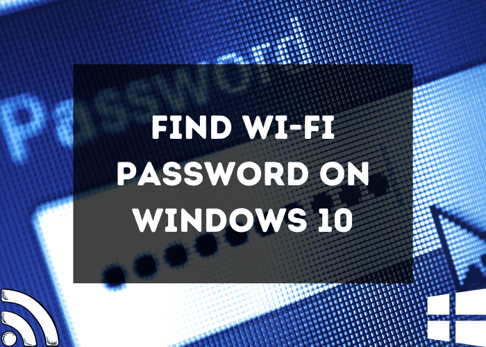 Guide To Find Wi-Fi Password On Windows 10