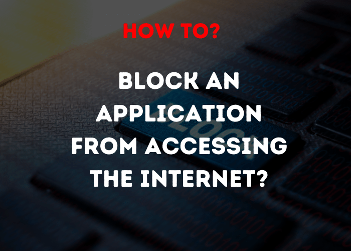 Methods To Block An Application From Accessing The Internet