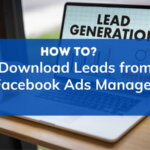 How To Download Leads From Facebook Ads Manager