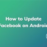 How To Update Facebook On Android-Technologiate